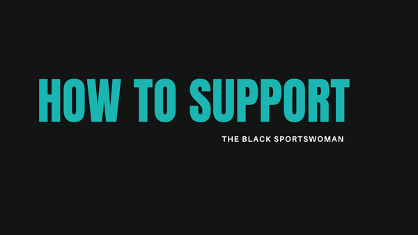 How you can support The Black Sportswoman
